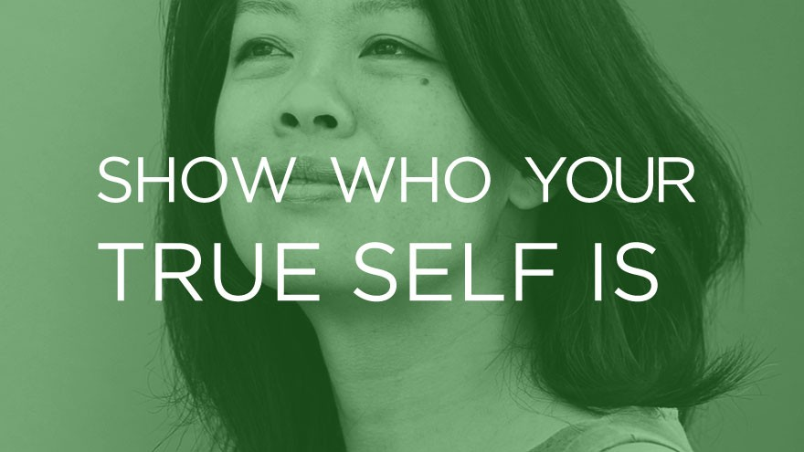 Karin Fong: Show who your true self is