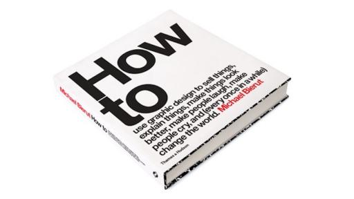 "Michael Beirut announces his new book: ""How to: Use graphic design to sell things, explain things, make things look better, and (every once in a while) change the world."""