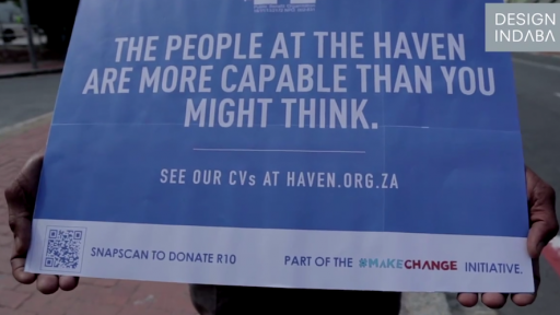 Design Indaba's 2015 creative campaign: Make. Change. in association with The Jupiter drawing Room CT and The Haven Night Shelter.