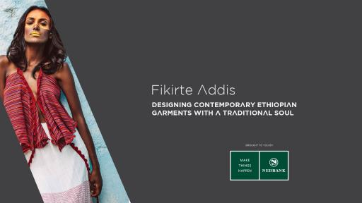 Fikirte Addis, the founder of Yefikir designs, is drawing on Ethiopia's rich cultural heritage to create modern, everyday clothing