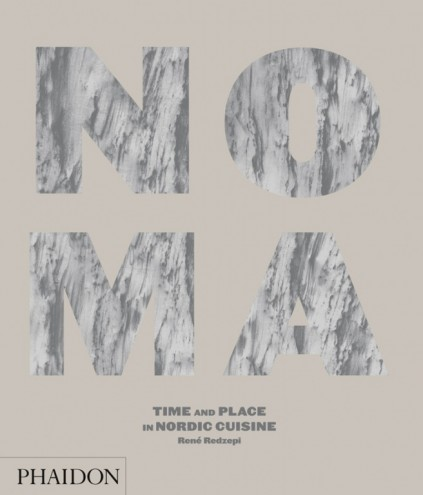 Noma: Time and Place in Nordic Cuisine. Courtesy of Phaidon Press, www.phaidon.com