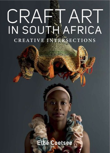 """""""Craft Art in South Africa: Creative Intersections"""", by Elbé Coetsee, was published by Jonathan Ball."""