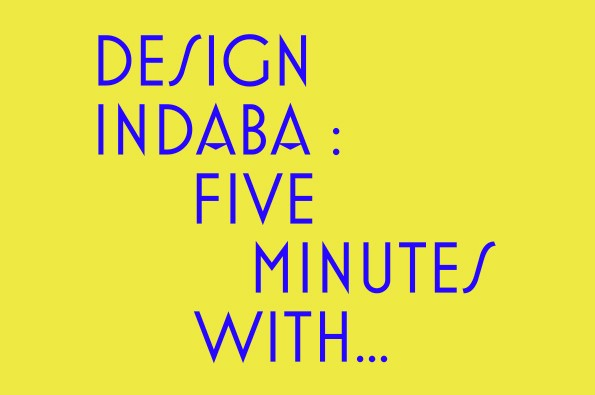Design Indaba: Five Minutes With...