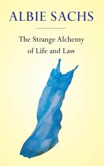 The Strange Alchemy of Life and Law - Albie Sachs.