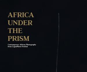 """Based on five years of exhibitions hosted by the LagosPhoto Festival, """"Africa Under the Prism"""" beautifully documents contemporary photography in Africa."""