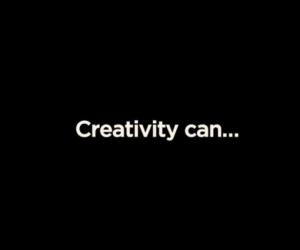Creativity can...