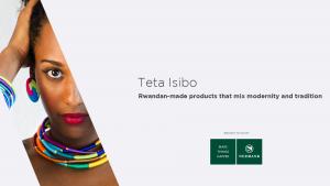 Teta Isibo: Rwandan-made products that mix modernity and tradition