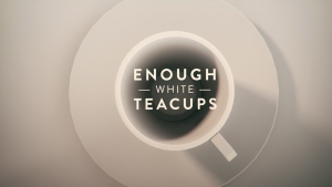 Enough White Teacups