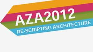 "AZA 2012: ""Re-Scripting Architecture"""