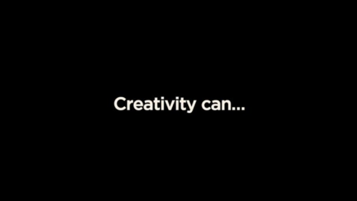 Creativity can...