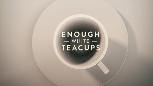 Enough White Teacups